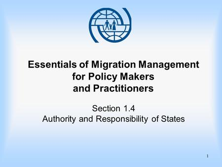 1 Essentials of Migration Management for Policy Makers and Practitioners Section 1.4 Authority and Responsibility of States.