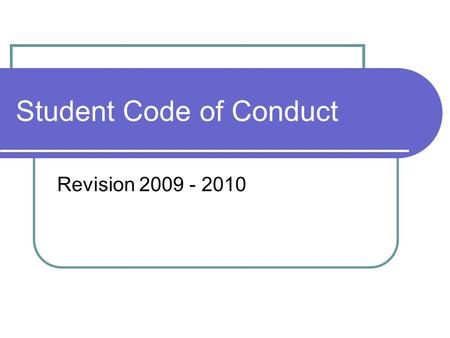 Student Code of Conduct Revision 2009 - 2010. Process Student Code of Conduct Committee Assistant principals, parents, interventionists, AEA representatives.
