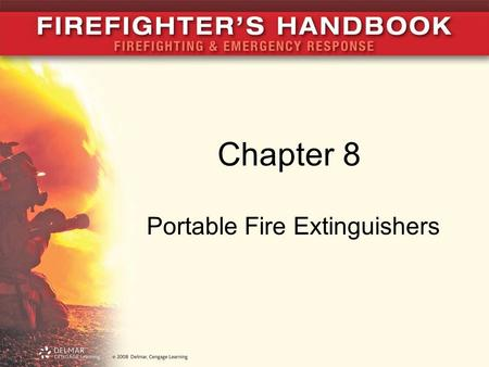 Chapter 8 Portable Fire Extinguishers. Introduction Portable fire extinguishers designed to fight: –Small fires –Unusual fires –Fires that cannot be reached.