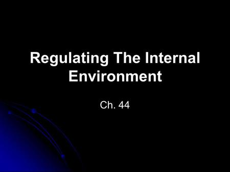 Regulating The Internal Environment Ch. 44. The Excretory System Osmoregulation: management of the body's water content & solute composition Controlled.