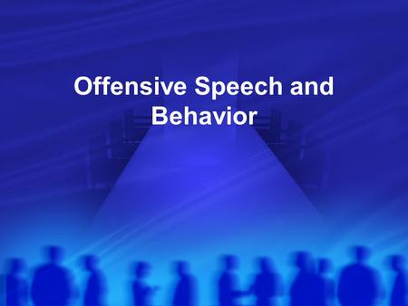 Offensive Speech and Behavior. Arguments for Restrictions Speech is other-regarding It can harm others in various ways.