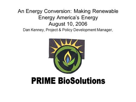 An Energy Conversion: Making Renewable Energy America's Energy August 10, 2006 Dan Kenney, Project & Policy Development Manager,