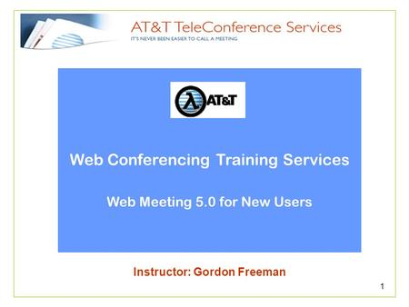 1 Web Conferencing Training Services Web Meeting 5.0 for New Users Instructor: Gordon Freeman.