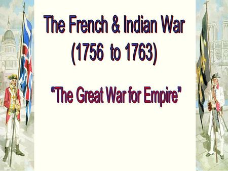 North America in 1750 Causes of the French and Indian War? North America in 1750 Causes of the French and Indian War?