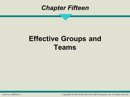 McGraw-Hill/IrwinCopyright © 2009 by The McGraw-Hill Companies, Inc. All rights reserved. Chapter Fifteen Effective Groups and Teams.