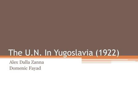 The U.N. In Yugoslavia (1922) Alex Dalla Zanna Domenic Fayad.