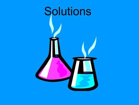 Solutions. Topics  Solution process  Saturated, unsaturated, supersaturated  Miscibility, solubility  Hydrophobic, hydrophilic  Hydration, solvation.