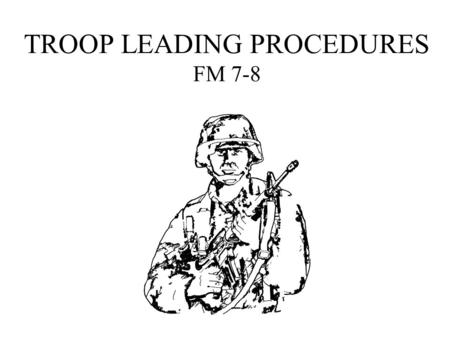 TROOP LEADING PROCEDURES FM 7-8