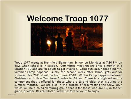 Welcome Troop 1077 Troop 1077 meets at Brentfield Elementary School on Mondays at 7:30 PM on days when school is in session. Committee meetings are once.