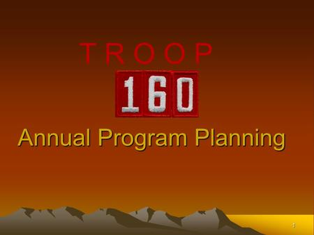 1 Annual Program Planning T R O O P. Troop 160 Oneonta, Alabama2 What we are going to accomplish  We'll know what planning is and why it is important.
