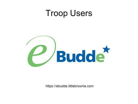 "Https://ebudde.littlebrownie.com Troop Users. Each user is given access based on their needs. This is determined by council. When you ""Log In"" you will."