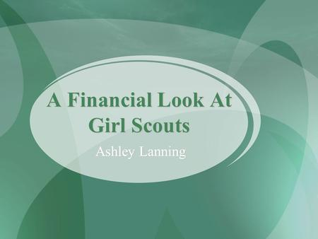 A Financial Look At Girl Scouts Ashley Lanning How Is Girl Scouting Financed? Financing for the Girl Scout program comes from many sources. We are well.