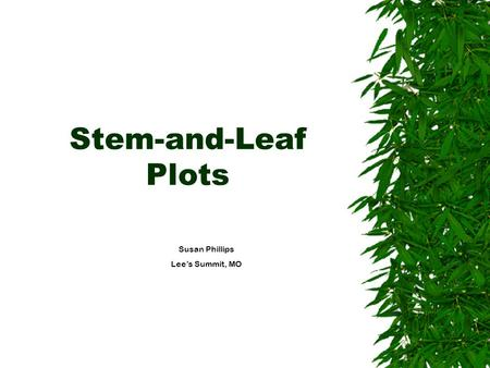 Stem-and-Leaf Plots Susan Phillips Lee's Summit, MO.