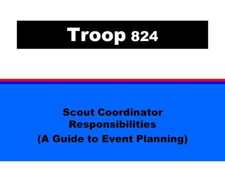 Troop 824 Scout Coordinator Responsibilities (A Guide to Event Planning)