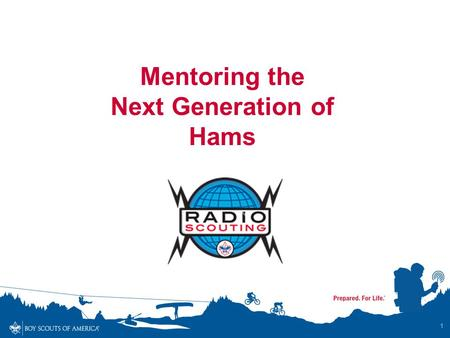 Mentoring the Next Generation of Hams 1. Radio Scouting A joint program of the ARRL and the Boy Scouts of America. Four Youth Phases Jamboree on the Air.