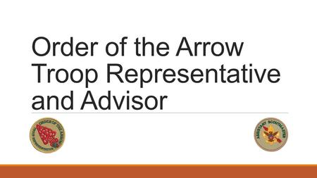 Order of the Arrow Troop Representative and Advisor.