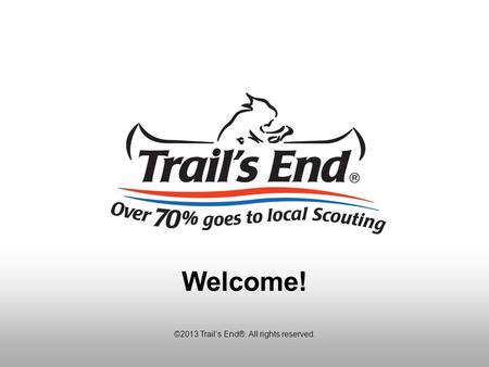 ©2013 Trail's End®. All rights reserved. Welcome!.