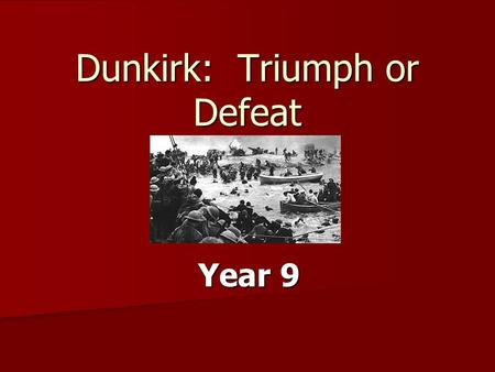 Dunkirk: Triumph or Defeat