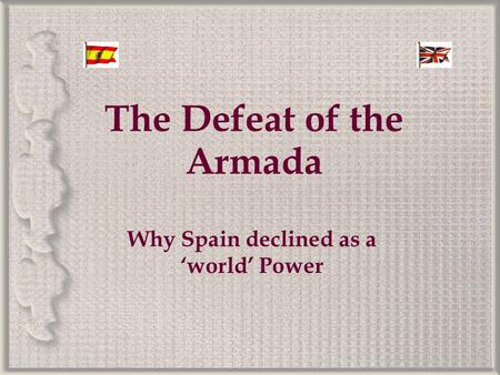 The Defeat of the Armada Why Spain declined as a 'world' Power.