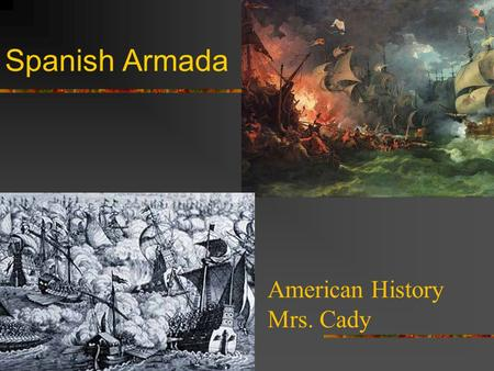 Spanish Armada American History Mrs. Cady Review In the late 1400's many countries began to explore. They included Portugal, Spain, France, and England.