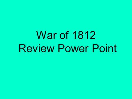 War of 1812 Review Power Point. This review power point will help you prepare for the War of 1812 Unit Exam. It reviews all the people you need to know.