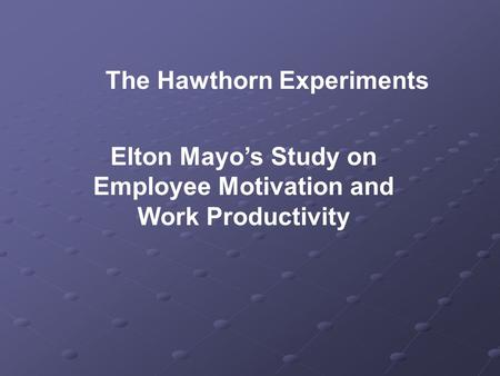 Elton Mayo's Study on Employee Motivation and Work Productivity
