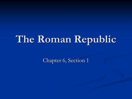 The Roman Republic Chapter 6, Section 1. The Origins of Rome Rome's Geography Rome's Geography Site of Rome chosen for its fertile soil and strategic.
