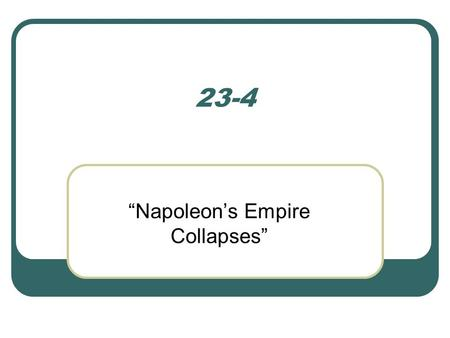 "23-4 ""Napoleon's Empire Collapses"". Napoleon's Costly Mistakes The Continental System Napoleon strikes Britain through blockade- forced closing of ports."