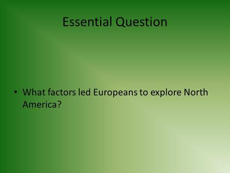 Essential Question What factors led Europeans to explore North America?