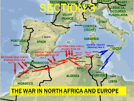 SECTION 3.  BY LATE 1941, THE AXIS POWERS PUSHED THE ALLIES NEARLY TO THE BREAKING POINT  AXIS POWERS OCCUPIED GREECE & YUGOSLAVIA  AXIS POWERS WERE.