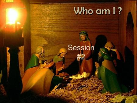 Who am I ? Session #2. Who am I ? Isaiah 9:1-7 Nevertheless, there will be no more gloom for those who were in distress. In the past he humbled the land.
