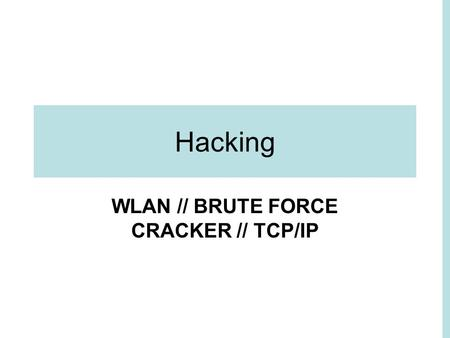 Hacking WLAN // BRUTE FORCE CRACKER // TCP/IP. WLAN HACK Wired Equivalent Privacy (WEP) encryption was designed to protect against casual snooping, but.
