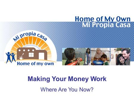 Making Your Money Work Where Are You Now?. Objectives Determine Credit Obligations Compare Income to Expenses Determine Net Worth.