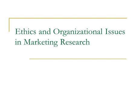 Ethics and Organizational Issues in Marketing Research