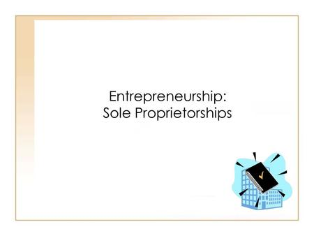 19 - 131 - 1 Entrepreneurship: Sole Proprietorships.