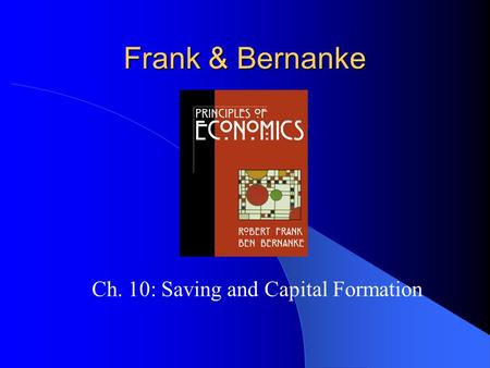 Frank & Bernanke Ch. 10: Saving and Capital Formation.