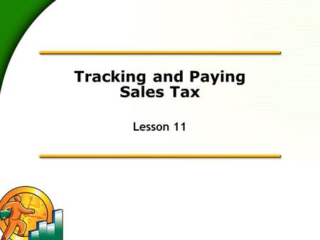 Tracking and Paying Sales Tax Lesson 11. 2 Lesson objectives  To get an overview of sales tax in QuickBooks (the steps involved in tracking, collecting,