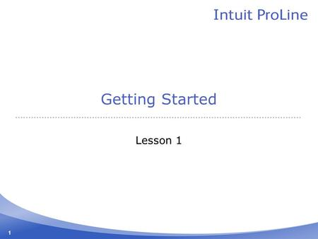 1 Getting Started Lesson 1. 2 Lesson Objectives To gain an overview of the course and the topics to be covered To know how QuickBooks works and how you.
