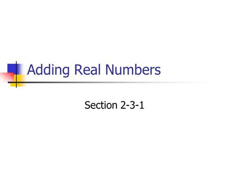 Adding Real Numbers Section 2-3-1. Think money. 5 + 3 = 8 Up 5, then up 3 more If you have $5 in your pocket and are given $3 more, how much do you have?