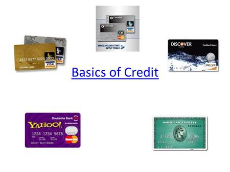 Basics of Credit. Credit Purchasing today, with the promise to pay later. What does credit offer you? – More time to pay – More money – Instant gratification.