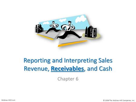 Reporting and Interpreting Sales Revenue, Receivables, and Cash Chapter 6 McGraw-Hill/Irwin © 2009 The McGraw-Hill Companies, Inc.