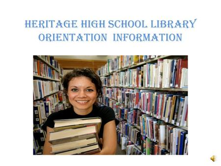 Heritage High School Library Orientation Information.