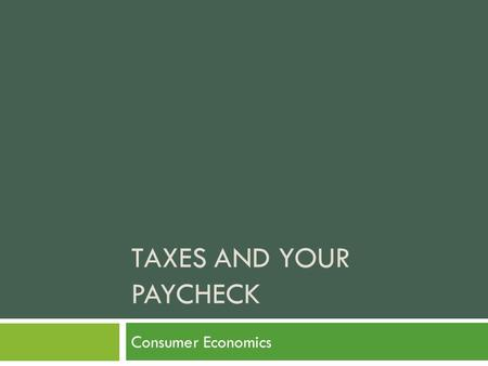 TAXES AND YOUR PAYCHECK Consumer Economics. Your First Paycheck!  You nailed the interview, got a call back and started your new job!  You've been working.