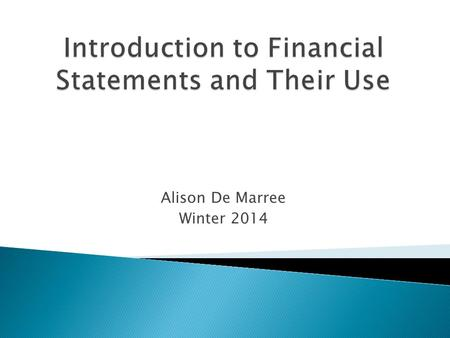 Alison De Marree Winter 2014. 1. Balance Sheet 2. Income Statement (also known as P&L: Profit & Loss) 3. Cash Flow Statement.