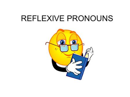 REFLEXIVE PRONOUNS. 2 How they change Subject I You He She It We They Object Me You (no change) Him Her It (no change) Us Them.