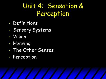 Unit 4: Sensation & Perception Definitions Sensory Systems Vision Hearing The Other Senses Perception.