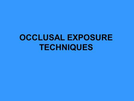 OCCLUSAL EXPOSURE TECHNIQUES. At times, more extensive radiographic views of oral tissues are desired than are obtainable with periapical or bite-wing.