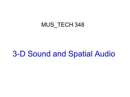 3-D Sound and Spatial Audio MUS_TECH 348. Wightman & Kistler (1989) Headphone simulation of free-field listening I. Stimulus synthesis II. Psychophysical.
