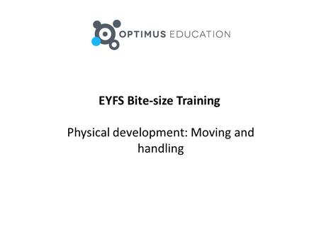 EYFS Bite-size Training Physical development: Moving and handling.