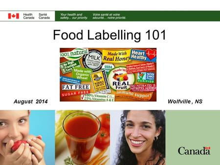 Food Labelling 101 August 2014Wolfville, NS. 2 What's on a label? A label serves three primary functions: 1)Basic product information common name; list.
